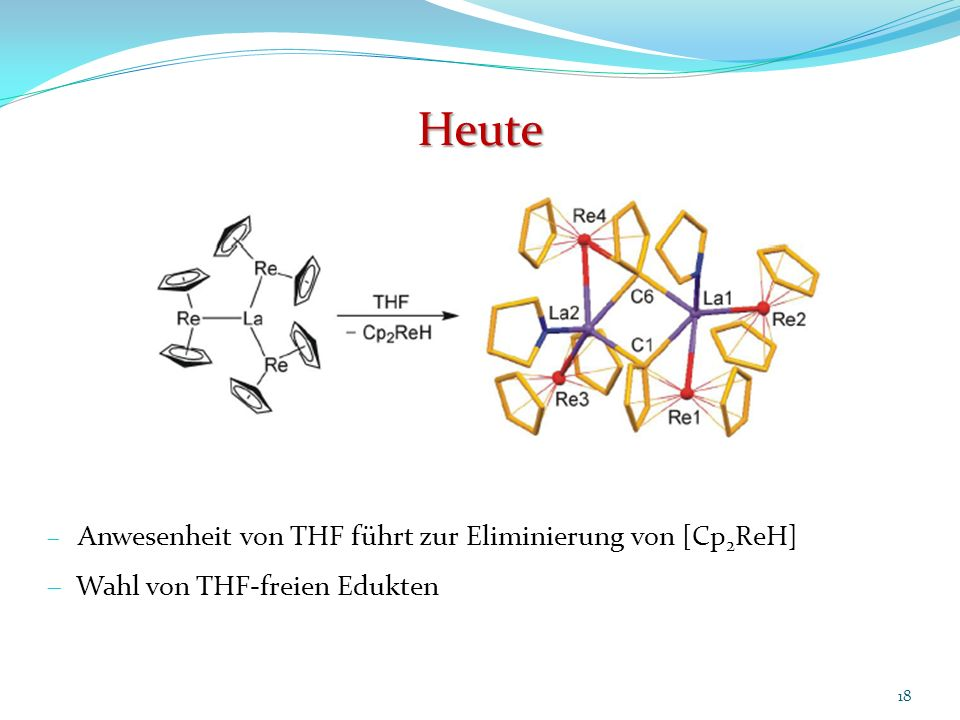 Heute 18 Anwesenheit von THF führt zur Eliminierung von [Cp 2 ReH] Wahl von THF-freien Edukten