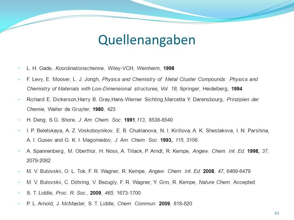 Quellenangaben L. H. Gade, Koordinationschemie, Wiley-VCH, Weinheim, 1998 F. Levy, E. Mooser, L. J. Jongh, Physics and Chemistry of Metal Cluster Comp