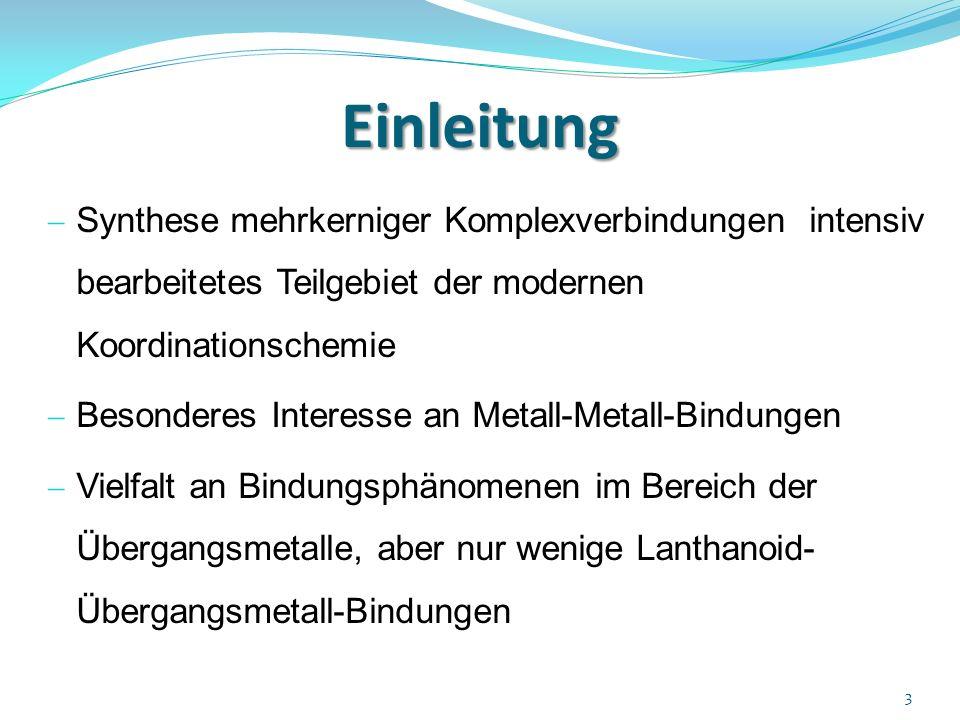 Einleitung Synthese mehrkerniger Komplexverbindungen intensiv bearbeitetes Teilgebiet der modernen Koordinationschemie Besonderes Interesse an Metall-