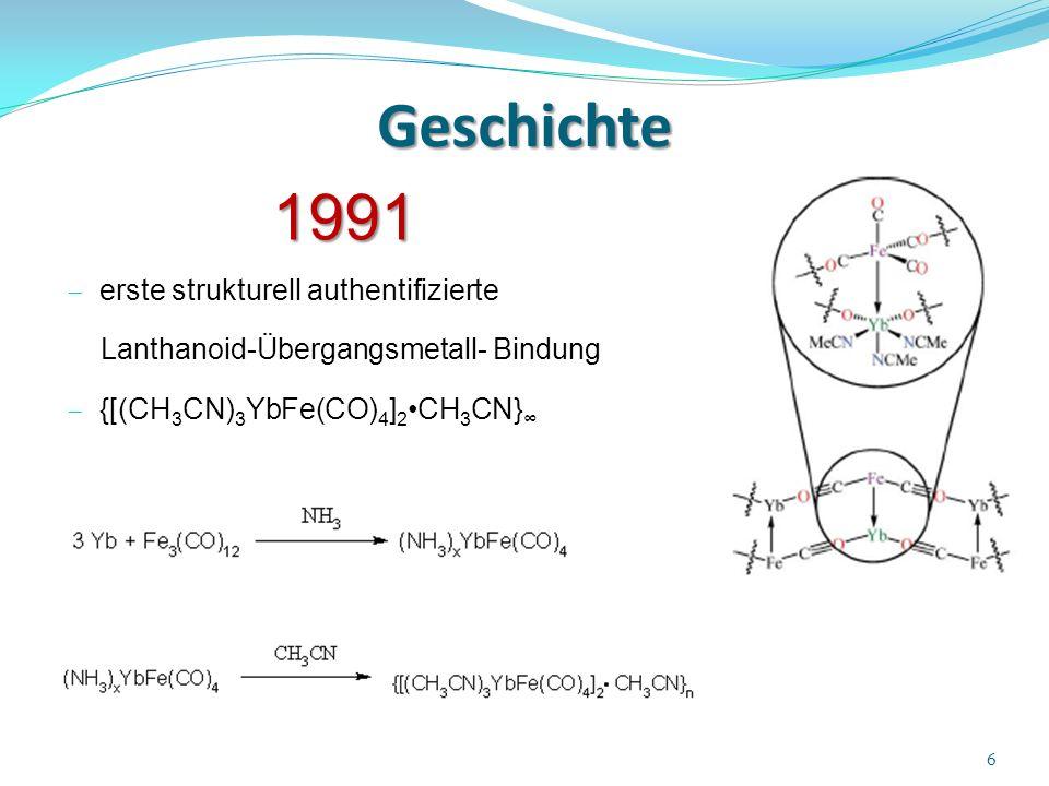 Geschichte 1991 erste strukturell authentifizierte Lanthanoid-Übergangsmetall- Bindung {[(CH 3 CN) 3 YbFe(CO) 4 ] 2 CH 3 CN} 6