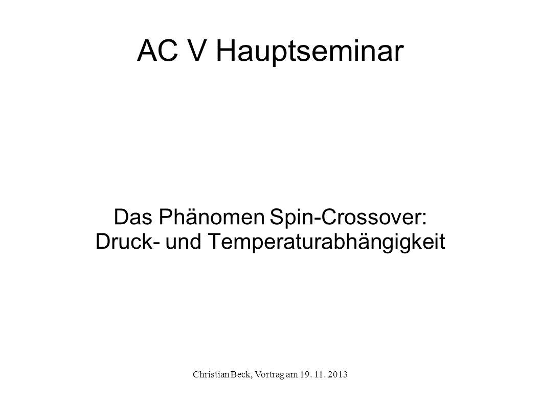 AC V Hauptseminar Das Phänomen Spin-Crossover: Druck- und Temperaturabhängigkeit Christian Beck, Vortrag am 19. 11. 2013