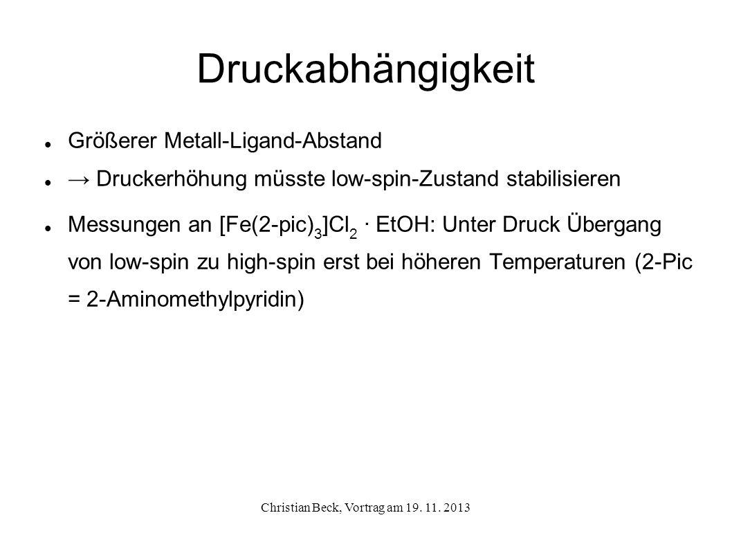 Druckabhängigkeit Größerer Metall-Ligand-Abstand Druckerhöhung müsste low-spin-Zustand stabilisieren Messungen an [Fe(2-pic) 3 ]Cl 2 · EtOH: Unter Dru