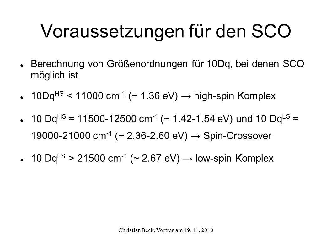 Voraussetzungen für den SCO Berechnung von Größenordnungen für 10Dq, bei denen SCO möglich ist 10Dq HS < 11000 cm -1 (~ 1.36 eV) high-spin Komplex 10