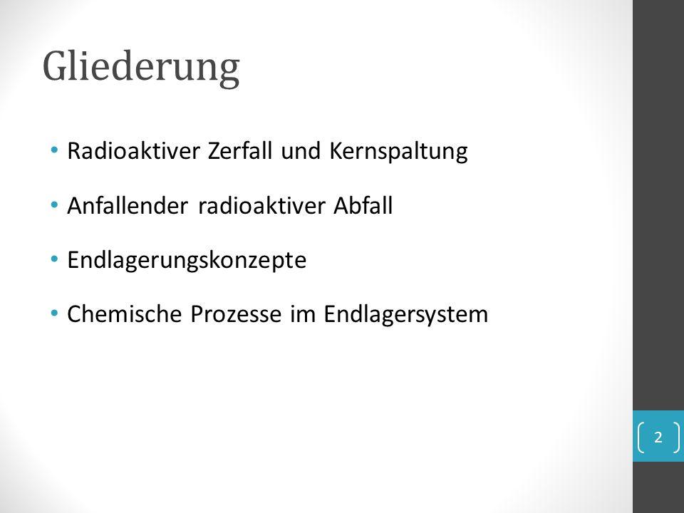 Gliederung Radioaktiver Zerfall und Kernspaltung Anfallender radioaktiver Abfall Endlagerungskonzepte Chemische Prozesse im Endlagersystem 2