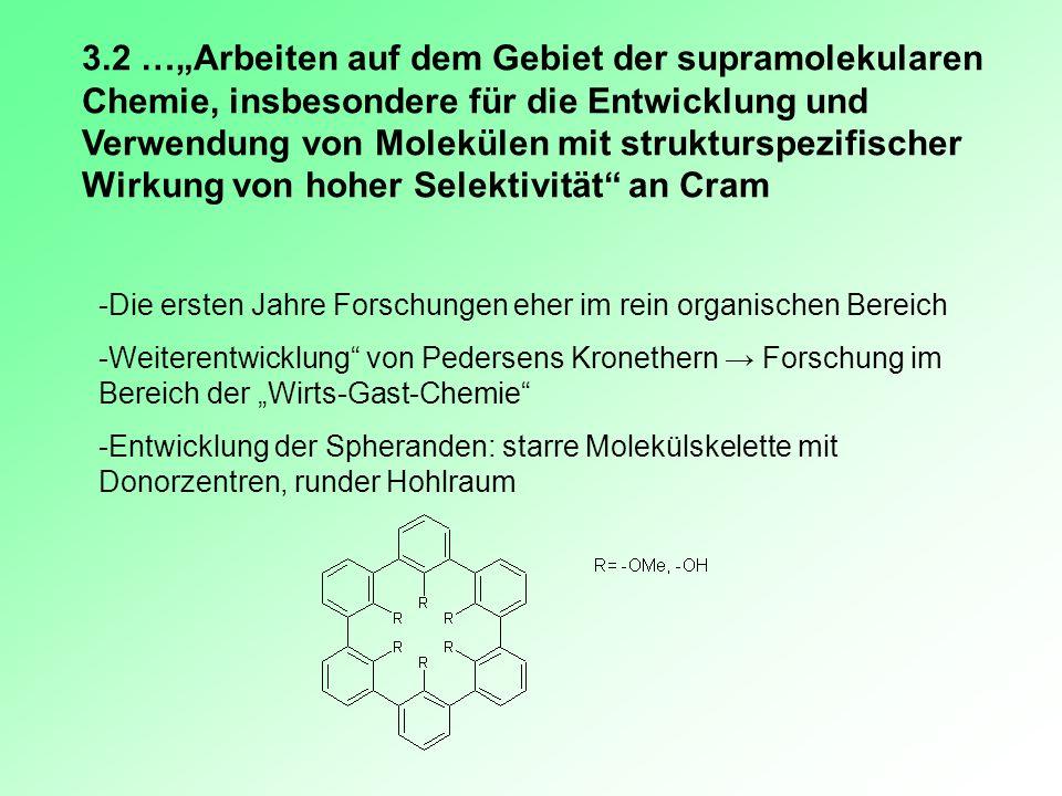 3.2 …Arbeiten auf dem Gebiet der supramolekularen Chemie, insbesondere für die Entwicklung und Verwendung von Molekülen mit strukturspezifischer Wirku