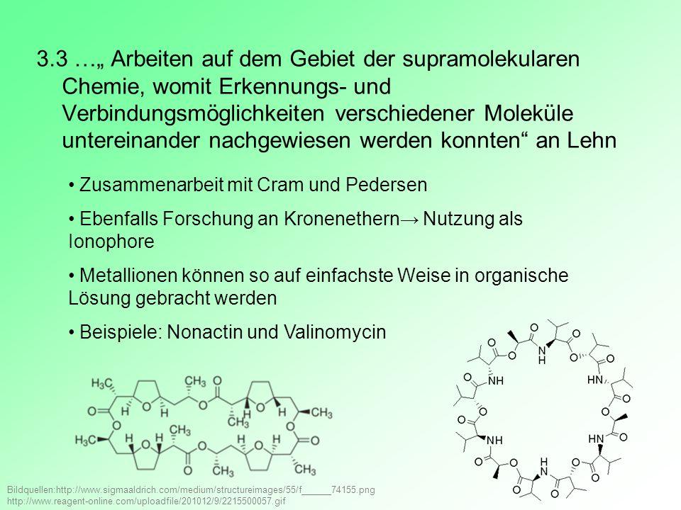 3.3 … Arbeiten auf dem Gebiet der supramolekularen Chemie, womit Erkennungs- und Verbindungsmöglichkeiten verschiedener Moleküle untereinander nachgew