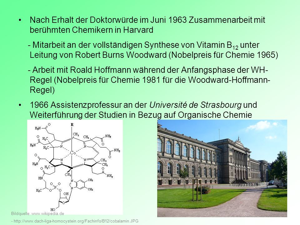 Nach Erhalt der Doktorwürde im Juni 1963 Zusammenarbeit mit berühmten Chemikern in Harvard - Mitarbeit an der vollständigen Synthese von Vitamin B 12