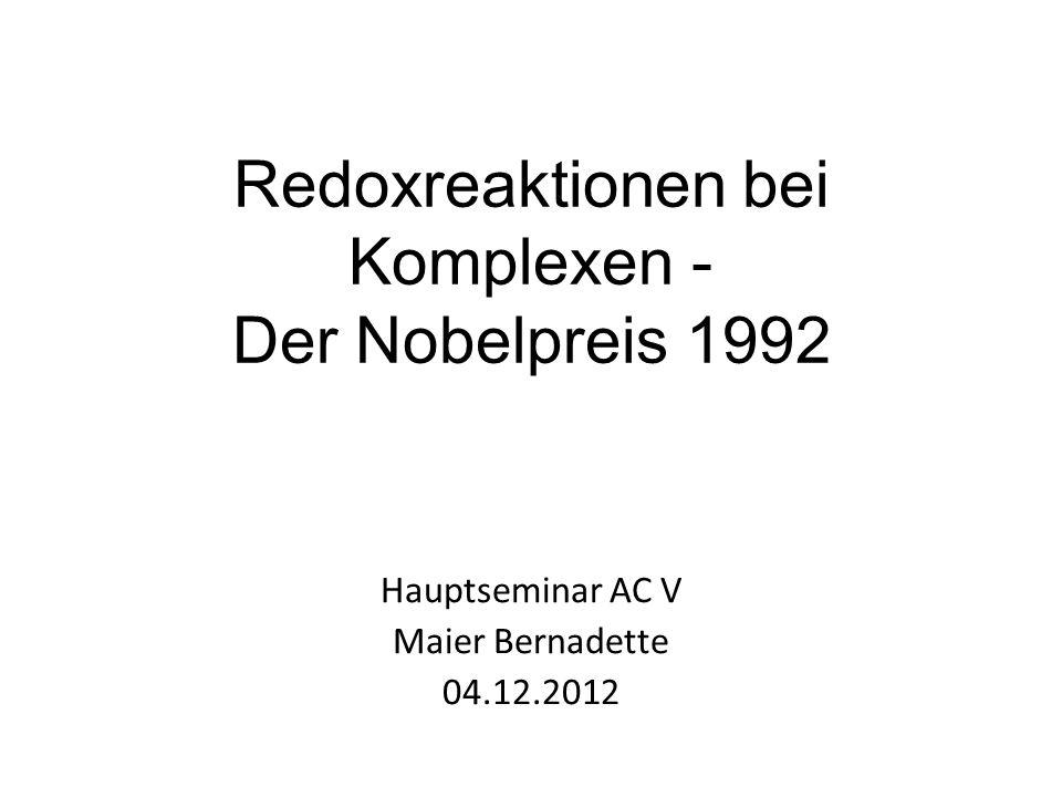 Redoxreaktionen bei Komplexen - Der Nobelpreis 1992 Hauptseminar AC V Maier Bernadette 04.12.2012