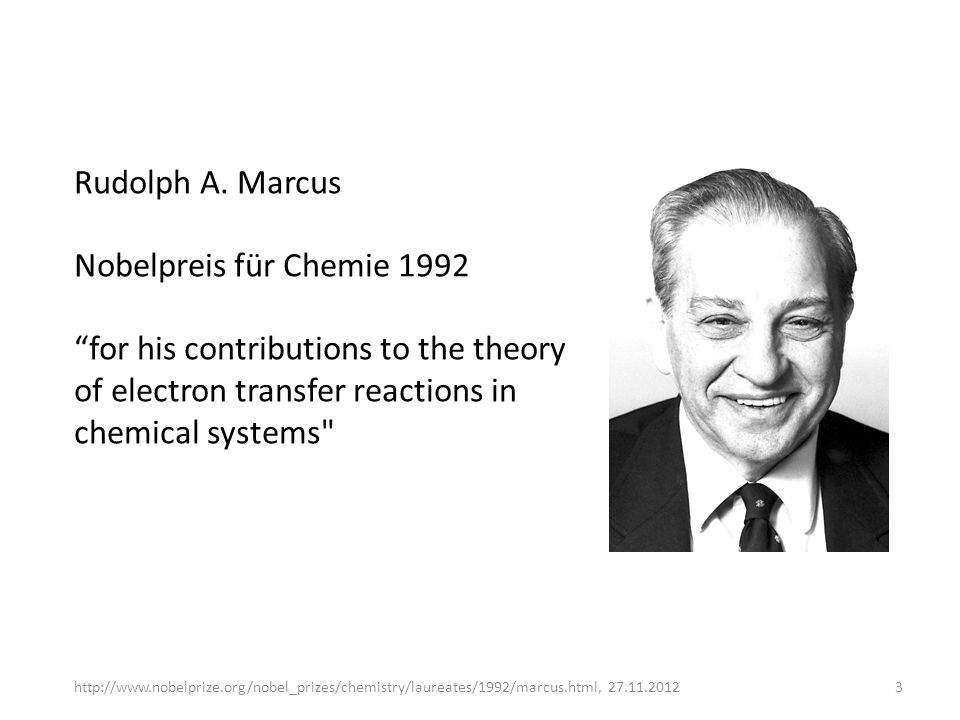 Rudolph A. Marcus Nobelpreis für Chemie 1992 for his contributions to the theory of electron transfer reactions in chemical systems