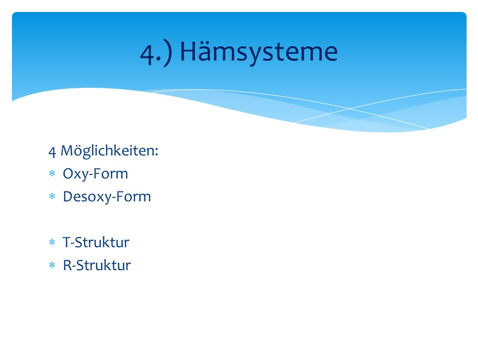 4 Möglichkeiten: Oxy-Form Desoxy-Form T-Struktur R-Struktur 4.) Hämsysteme