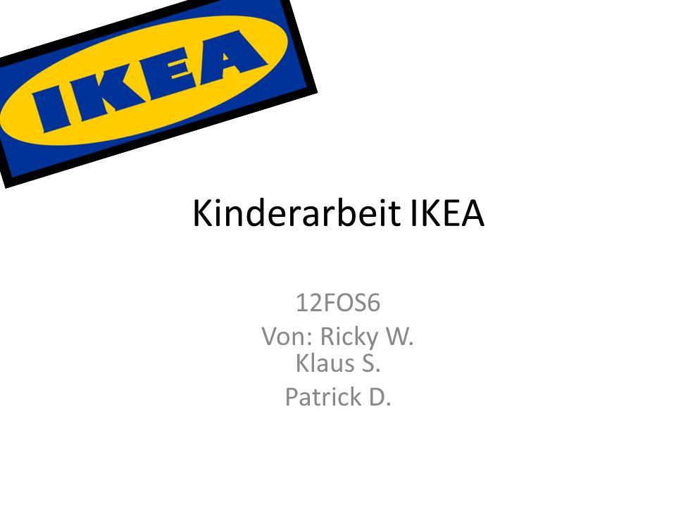 Kinderarbeit IKEA 12FOS6 Von: Ricky W. Klaus S. Patrick D.