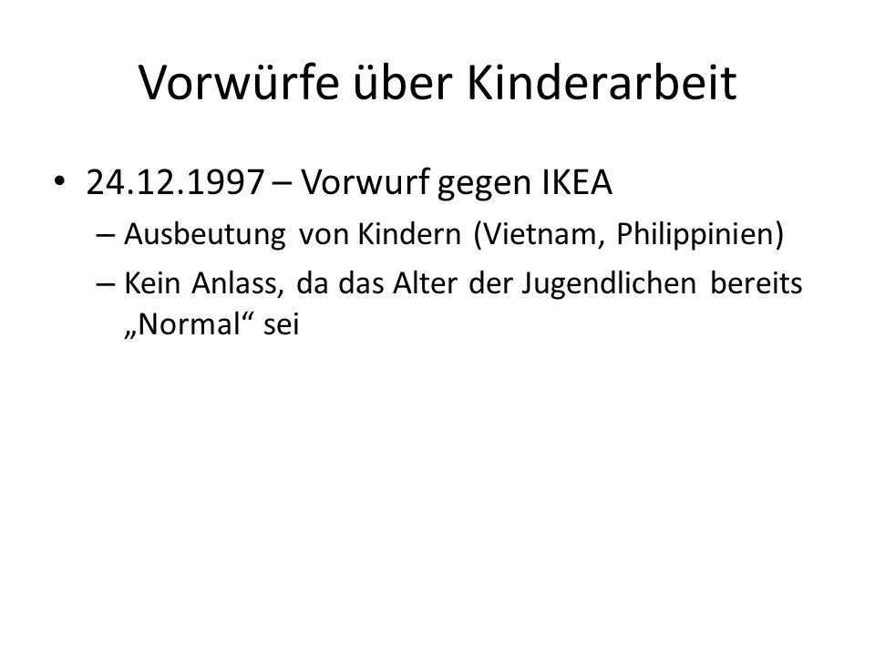 Heutige Situation IKEA hat bestimmungen gegen Kinderarbeit Mitarbeiter unter 18 Jahren werden geschont IKEA ist der größte finanzielle Partner der UNICEF IKEA arbeitet seit 2002 mit WWF zusammen Seit 1993 Partner der Organisation Save the Children IKEA hat Beziehungen zu entsprechenden Fabriken beendet, die mit Kinderarbeit konfrontiert waren.