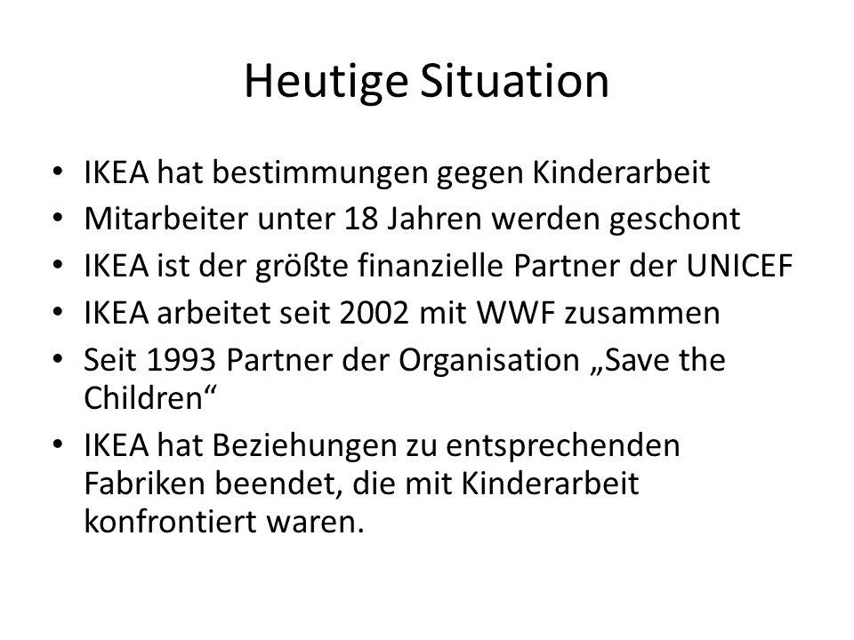Heutige Situation IKEA hat bestimmungen gegen Kinderarbeit Mitarbeiter unter 18 Jahren werden geschont IKEA ist der größte finanzielle Partner der UNI