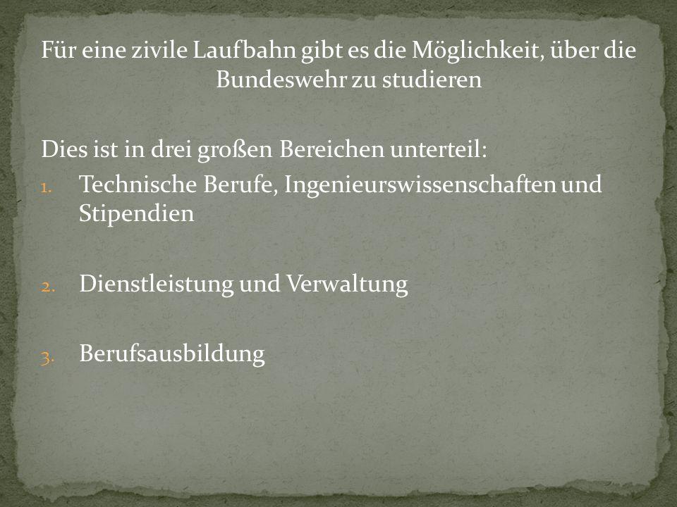 Für eine zivile Laufbahn gibt es die Möglichkeit, über die Bundeswehr zu studieren Dies ist in drei großen Bereichen unterteil: 1. Technische Berufe,