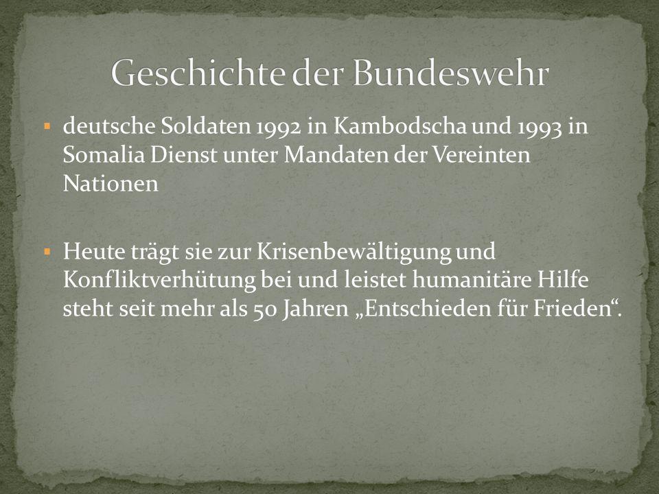 deutsche Soldaten 1992 in Kambodscha und 1993 in Somalia Dienst unter Mandaten der Vereinten Nationen Heute trägt sie zur Krisenbewältigung und Konfli