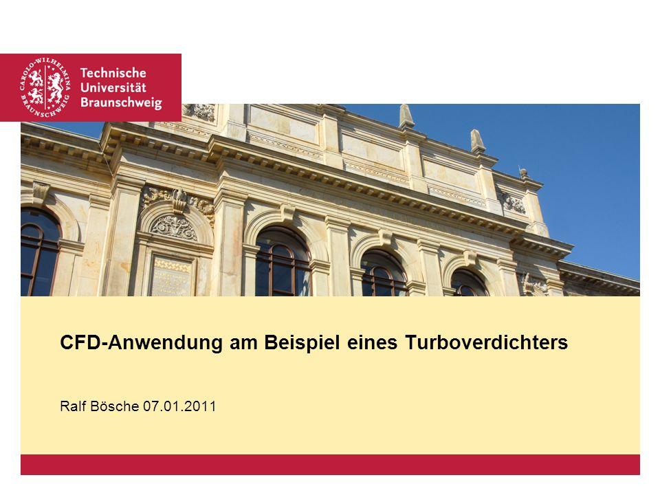 Platzhalter für Bild, Bild auf Titelfolie hinter das Logo einsetzen Ralf Bösche 07.01.2011 CFD-Anwendung am Beispiel eines Turboverdichters