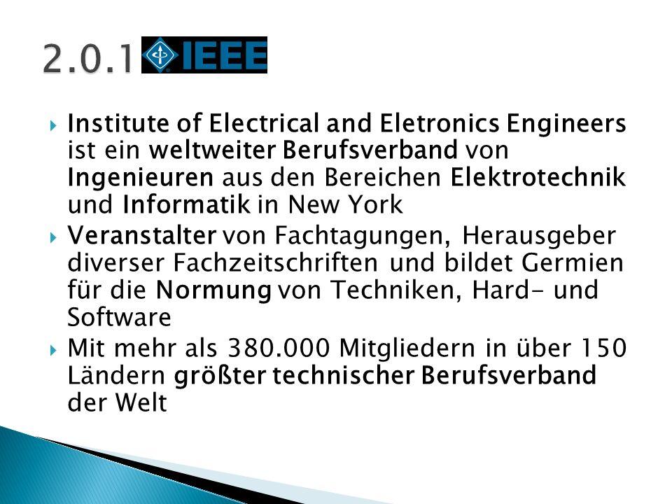 Institute of Electrical and Eletronics Engineers ist ein weltweiter Berufsverband von Ingenieuren aus den Bereichen Elektrotechnik und Informatik in N