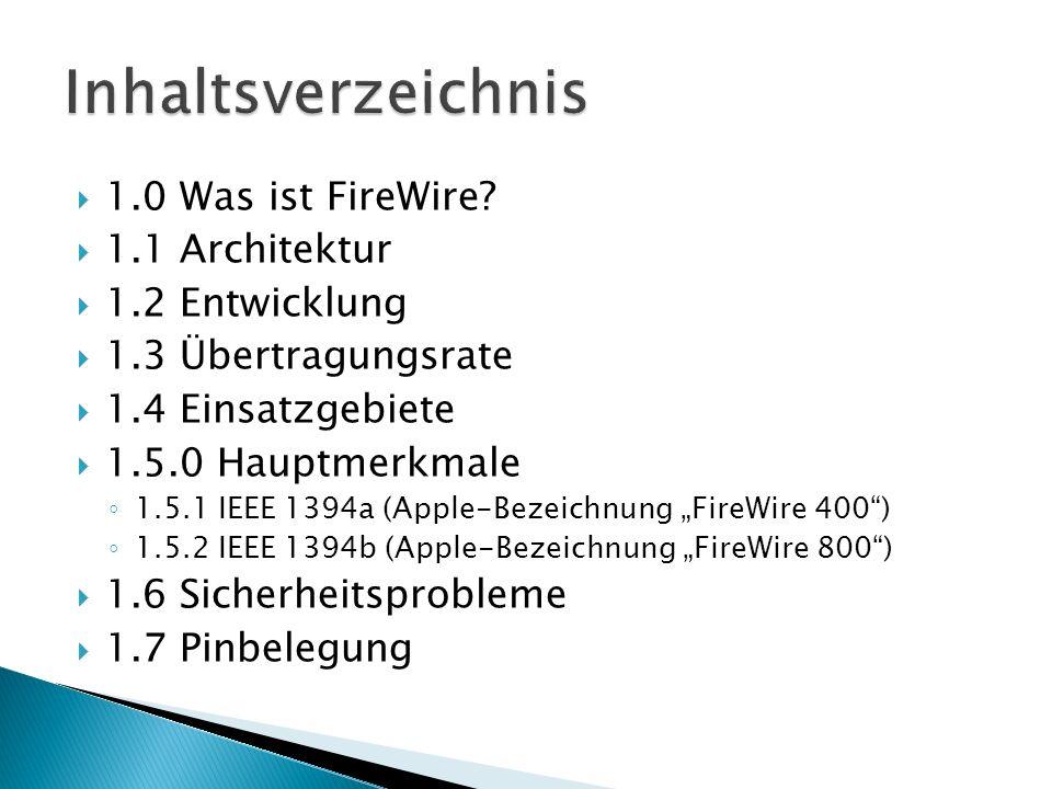 FireWire (auch bekannt als i.Link oder IEEE 1394) ist eine von Apple entwickelte serielle Schnittstelle ursprünglich nur auf den Macintosh-Computern von Apple zu findende Markenname FireWire (Feuerdraht) Sony verwendet seit April 1997 die Bezeichnung i.LINK für die FireWire- Schnittstelle wird überwiegend für den schnellen Datenaustausch zwischen Computer und Multimedia- oder anderen Peripheriegeräten, jedoch auch in Industrie- und Automobilelektronik eingesetzt Ursprünglich als Nachfolger für SCSI entwickelt, lässt sich FireWire aber dank der hohen Übertragungsrate auch als Alternative zu Ethernet nutzen (IP over FireWire) FireWire steht in Konkurrenz zum verbreiteten USB-System
