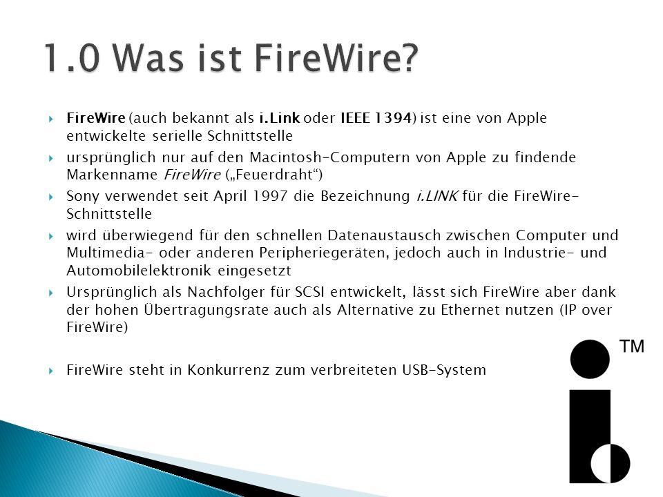 FireWire (auch bekannt als i.Link oder IEEE 1394) ist eine von Apple entwickelte serielle Schnittstelle ursprünglich nur auf den Macintosh-Computern v