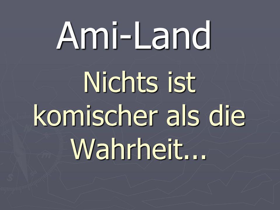 Nichts ist komischer als die Wahrheit... Ami-Land