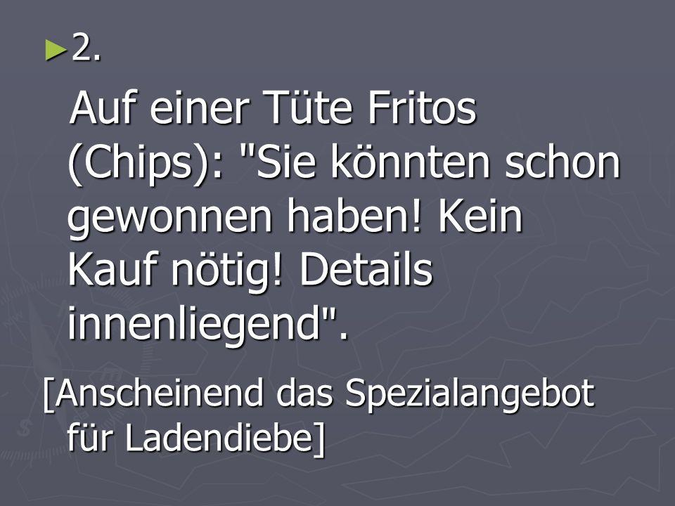 2. 2. Auf einer Tüte Fritos (Chips): Sie könnten schon gewonnen haben.