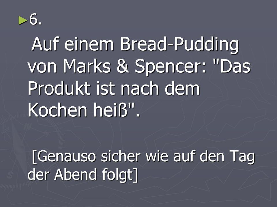 6. 6. Auf einem Bread-Pudding von Marks & Spencer: Das Produkt ist nach dem Kochen heiß .