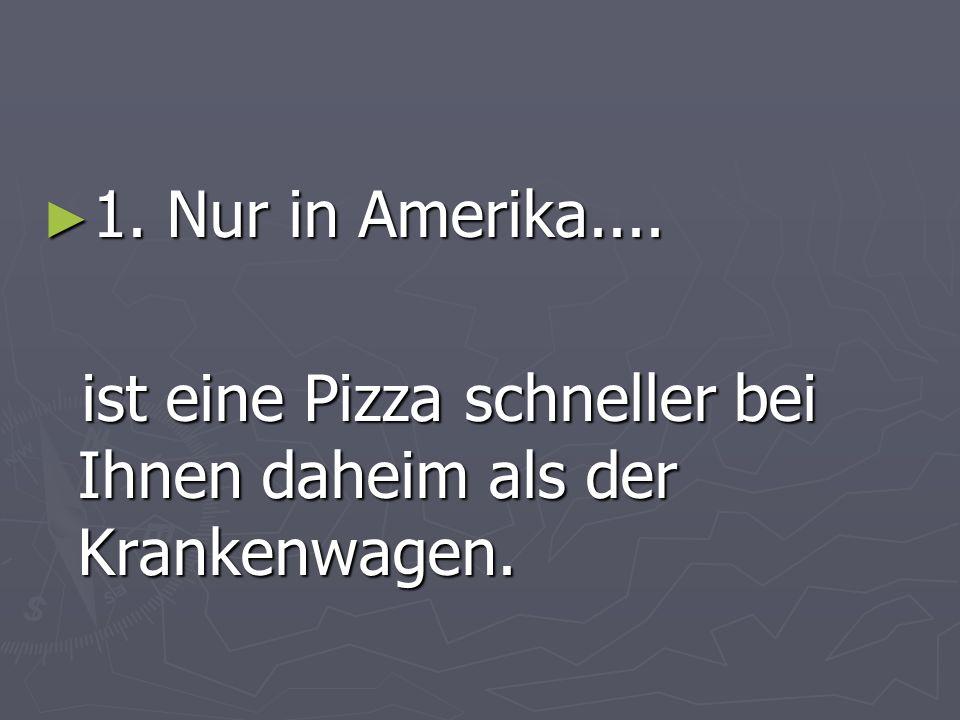 1. Nur in Amerika.... 1. Nur in Amerika....