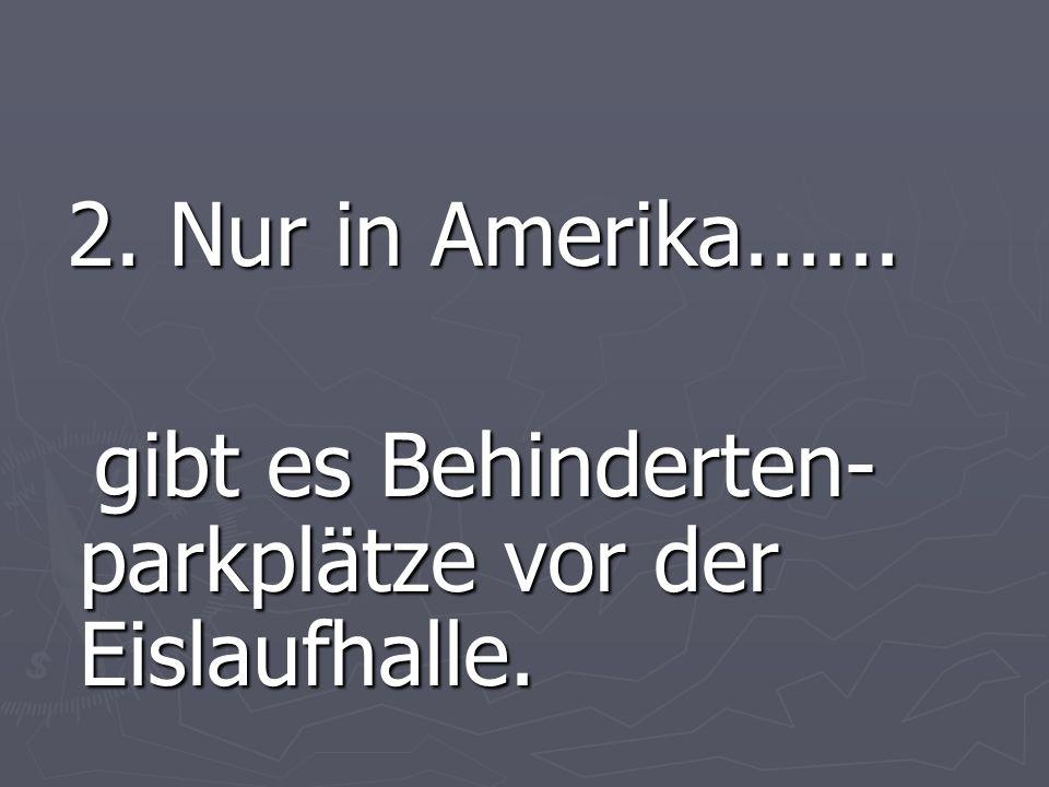 2. Nur in Amerika...... 2. Nur in Amerika......