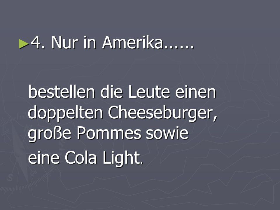 4. Nur in Amerika...... 4. Nur in Amerika......