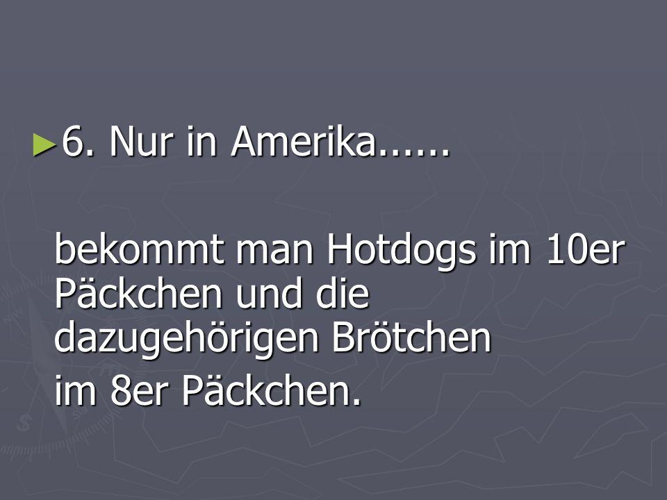 6. Nur in Amerika...... 6. Nur in Amerika......