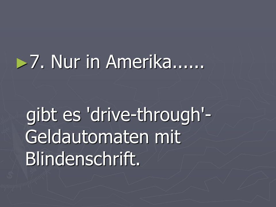 7. Nur in Amerika...... 7. Nur in Amerika......