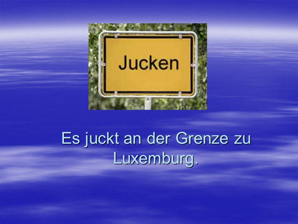 Es juckt an der Grenze zu Luxemburg.