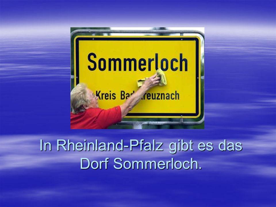 In Rheinland-Pfalz gibt es das Dorf Sommerloch.