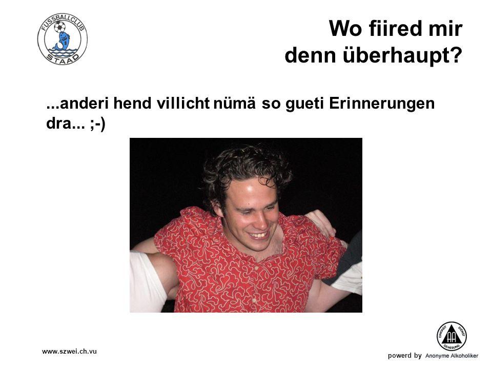 powerd by www.szwei.ch.vu Wo fiired mir denn überhaupt?...anderi hend villicht nümä so gueti Erinnerungen dra... ;-)