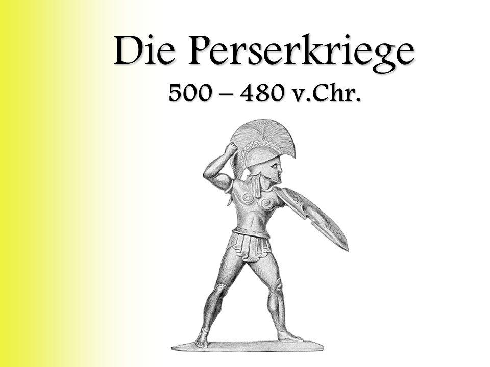 Die Perserkriege 500 – 480 v.Chr.