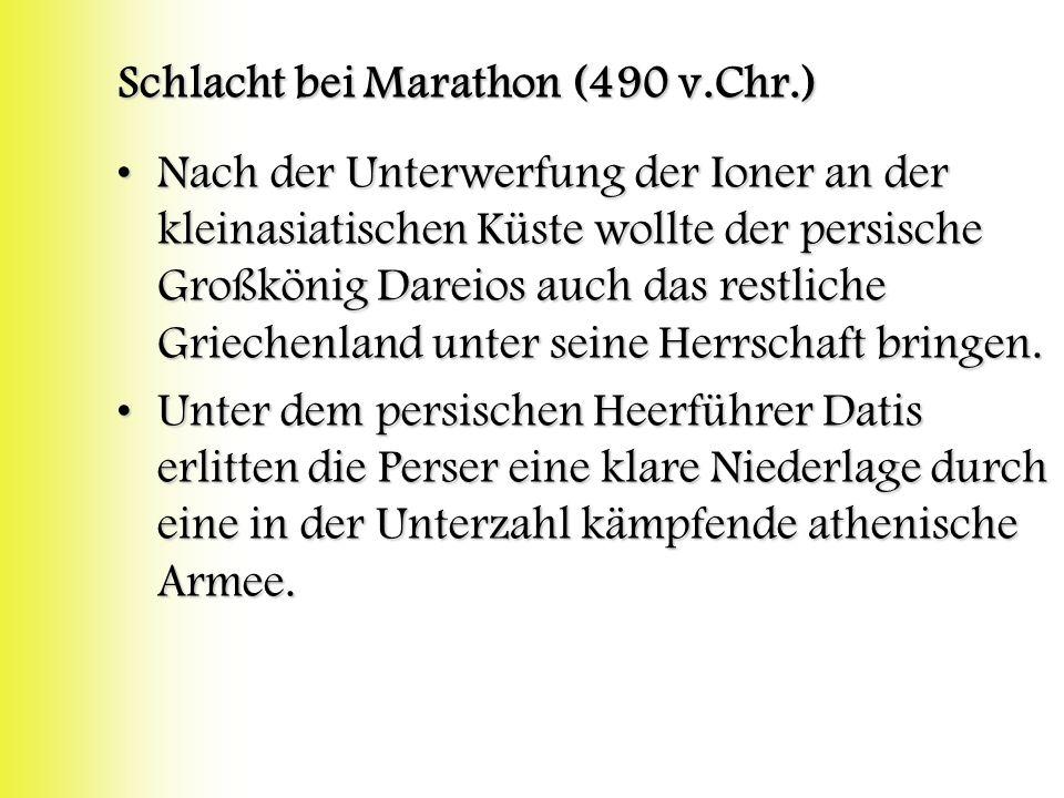 Schlacht bei Marathon (490 v.Chr.) Nach der Unterwerfung der Ioner an der kleinasiatischen Küste wollte der persische Großkönig Dareios auch das restliche Griechenland unter seine Herrschaft bringen.Nach der Unterwerfung der Ioner an der kleinasiatischen Küste wollte der persische Großkönig Dareios auch das restliche Griechenland unter seine Herrschaft bringen.