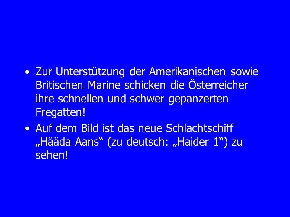 Zur Unterstützung der Amerikanischen sowie Britischen Marine schicken die Österreicher ihre schnellen und schwer gepanzerten Fregatten! Auf dem Bild i