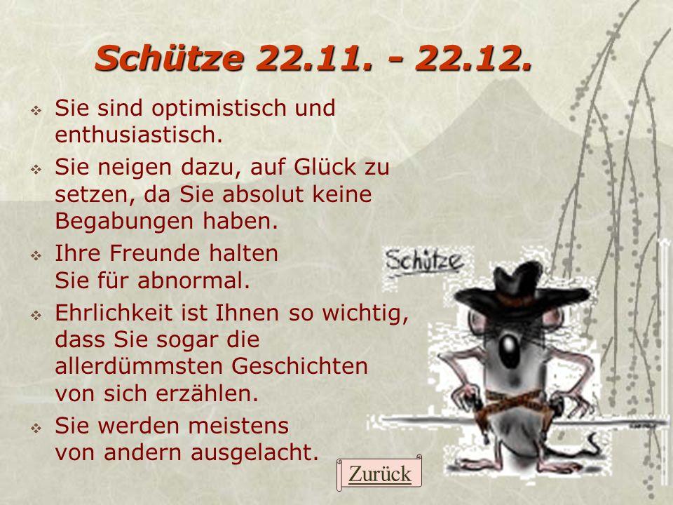 Schütze 22.11. - 22.12. Sie sind optimistisch und enthusiastisch. Sie neigen dazu, auf Glück zu setzen, da Sie absolut keine Begabungen haben. Ihre Fr