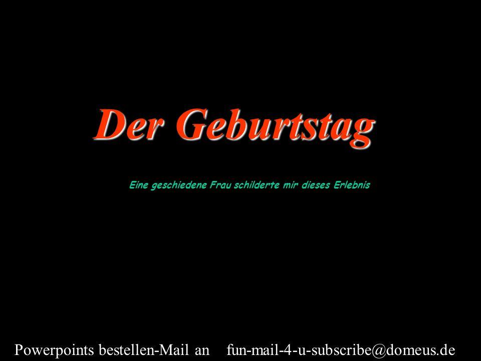 Powerpoints bestellen-Mail an fun-mail-4-u-subscribe@domeus.de Ich fühlte mich geschmeichelt und sagte zu.