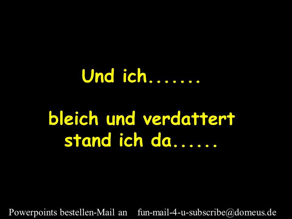 Powerpoints bestellen-Mail an fun-mail-4-u-subscribe@domeus.de...gefolgt von meinem Manne, meinen Kindern, Freunden und Arbeitskollegen Alle sangen fr
