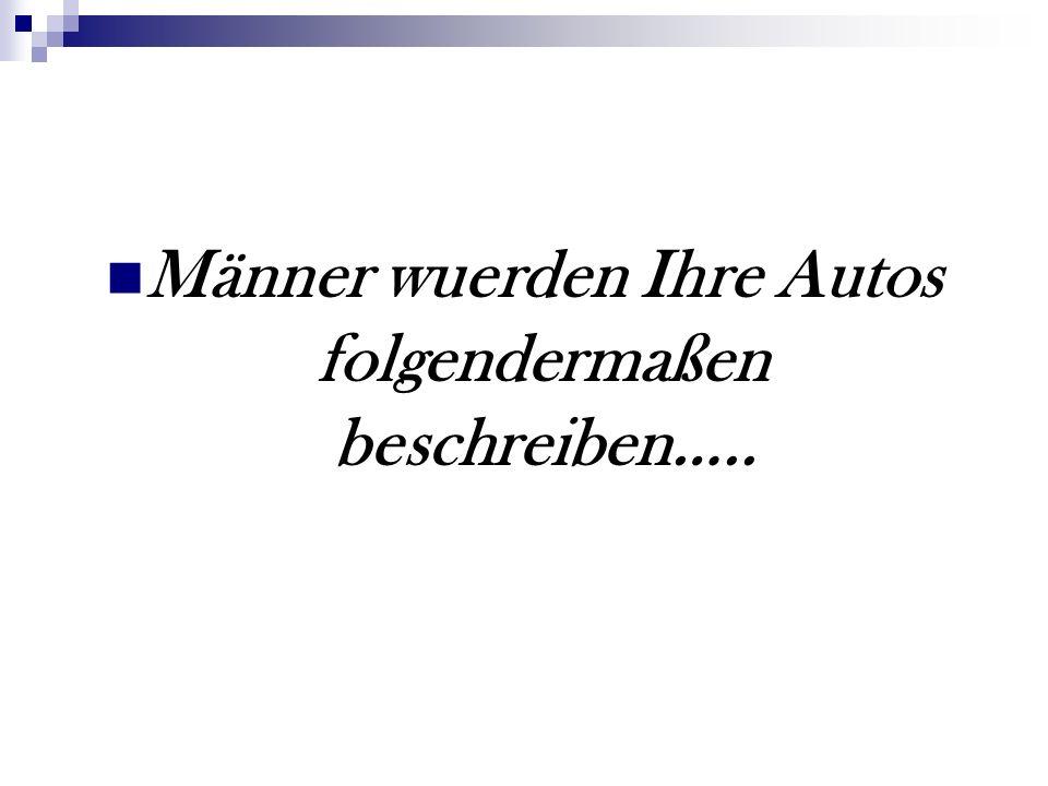 Männer wuerden Ihre Autos folgendermaßen beschreiben…..