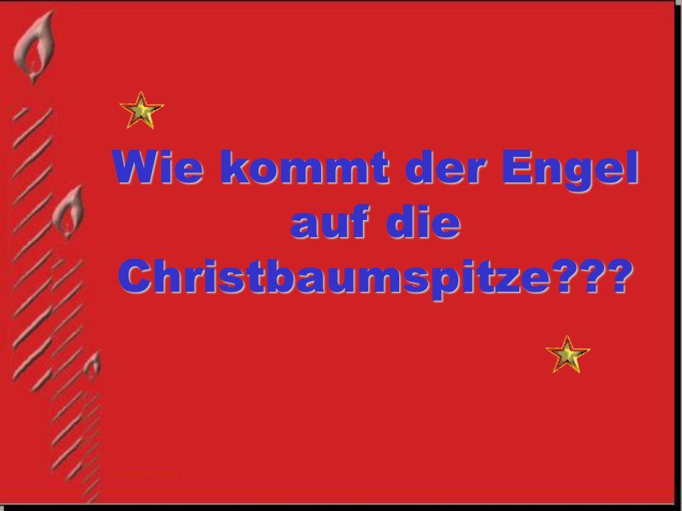 Wie kommt der Engel auf die Christbaumspitze??? Funny-Powerpoints.de