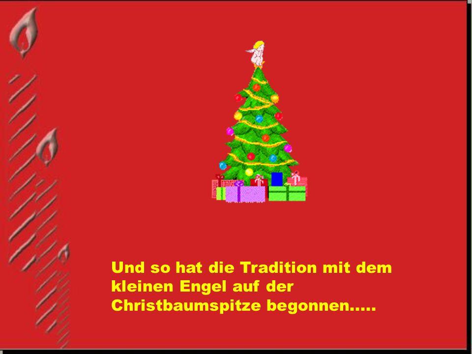 Und so hat die Tradition mit dem kleinen Engel auf der Christbaumspitze begonnen.....