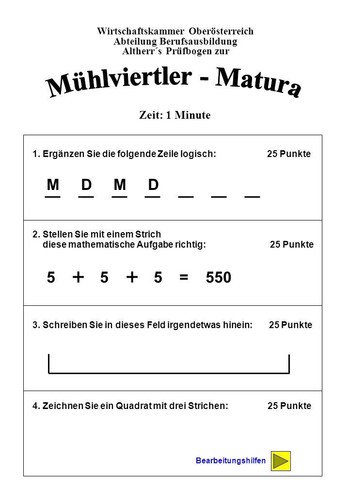 1. Ergänzen Sie die folgende Zeile logisch: 25 Punkte 2. Stellen Sie mit einem Strich diese mathematische Aufgabe richtig: 25 Punkte 3. Schreiben Sie