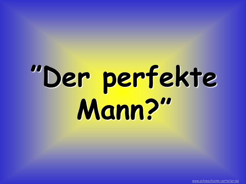 Der perfekte Mann? www.schwachsinn-verteiler.de
