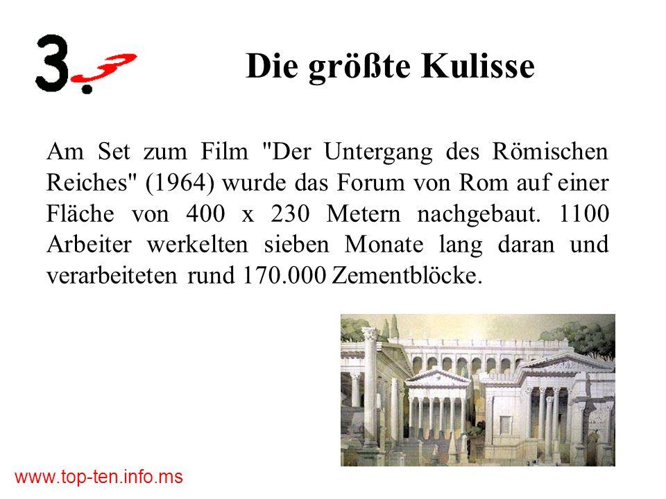www.top-ten.info.ms Die größte Kulisse Am Set zum Film Der Untergang des Römischen Reiches (1964) wurde das Forum von Rom auf einer Fläche von 400 x 230 Metern nachgebaut.