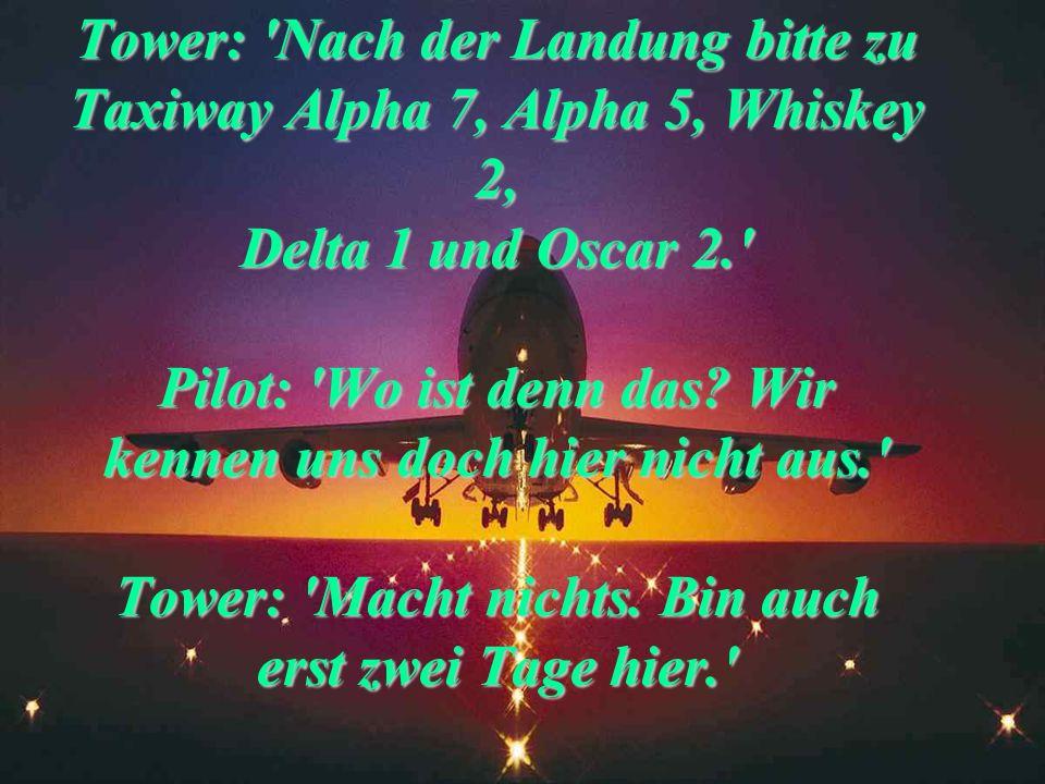Tower: 'Haben Sie Probleme? Pilot: 'Hab meinen Kompass verloren.' Tower: 'So wie Sie fliegen, haben Sie alle Instrumente verloren.'