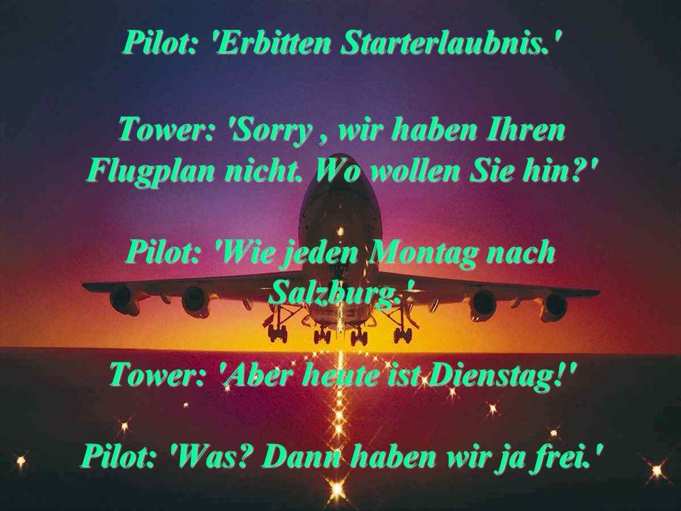 Tower: 'Nach der Landung bitte zu Taxiway Alpha 7, Alpha 5, Whiskey 2, Delta 1 und Oscar 2.' Pilot: 'Wo ist denn das? Wir kennen uns doch hier nicht a