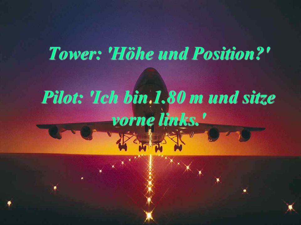 Pilot: 'Gibt's hier keinen Follow-me-Wagen?' Tower: 'Negativ. Sehen Sie zu, wie sie allein zum Gate kommen.'