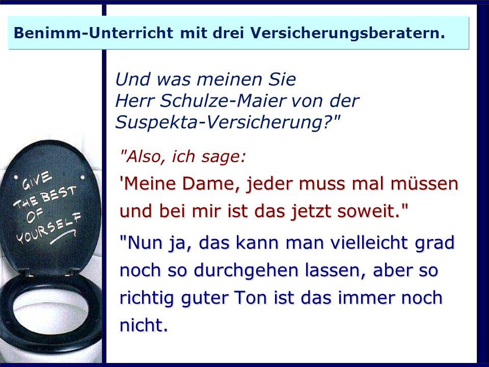 Kandidat Nummer drei: was sagen Sie Herr Hohmann von der Hamburg-Mannheimer? Gnädige Frau, ich bitte Sie, mich für wenige Augenblicke zu entschuldigen...